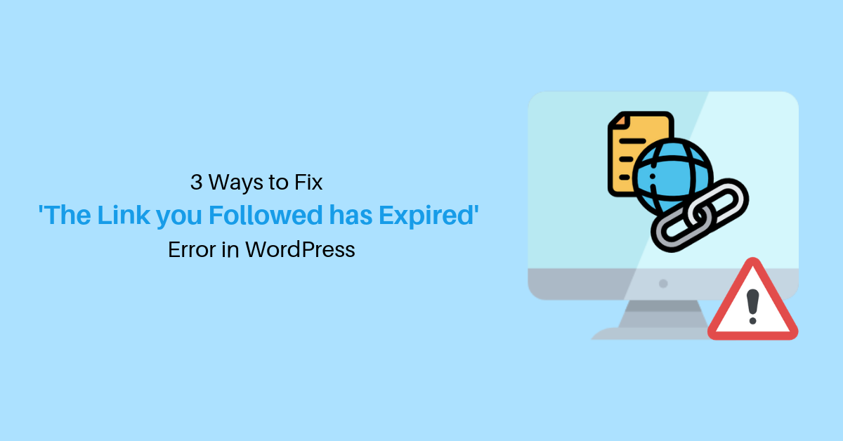 "3 Ways to Fix 'The Link You Followed has Expired"" Error in WordPress"