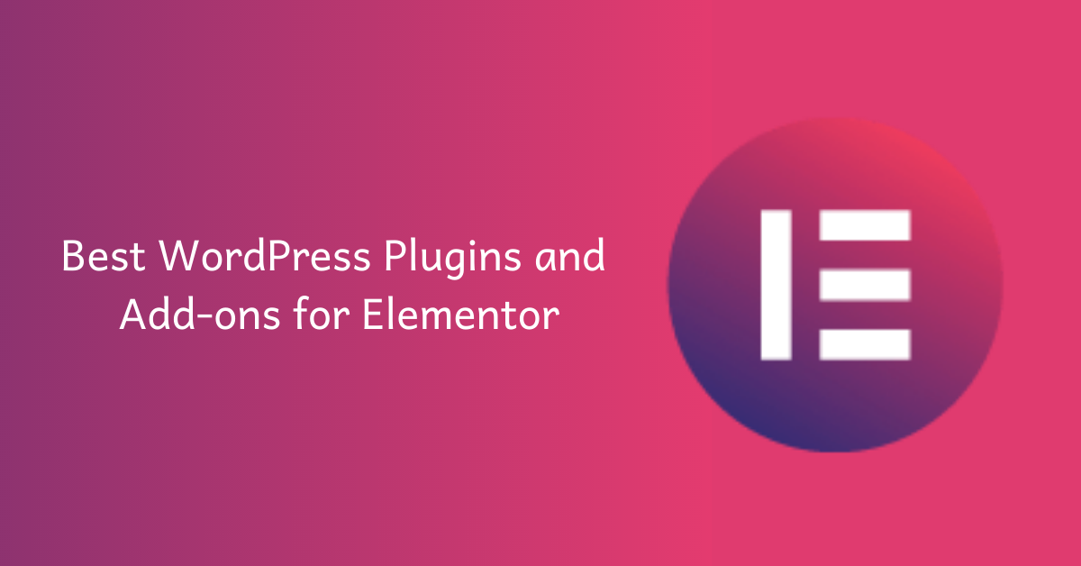 Best WordPress Plugins and Add-ons for Elementor